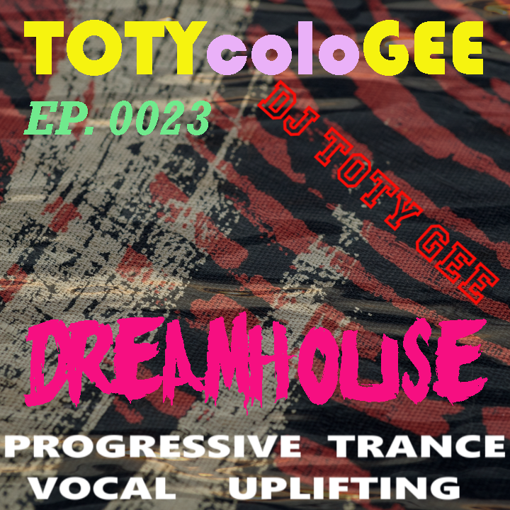 DREAMHOUSE TOTYcoloGEE EP. 0023